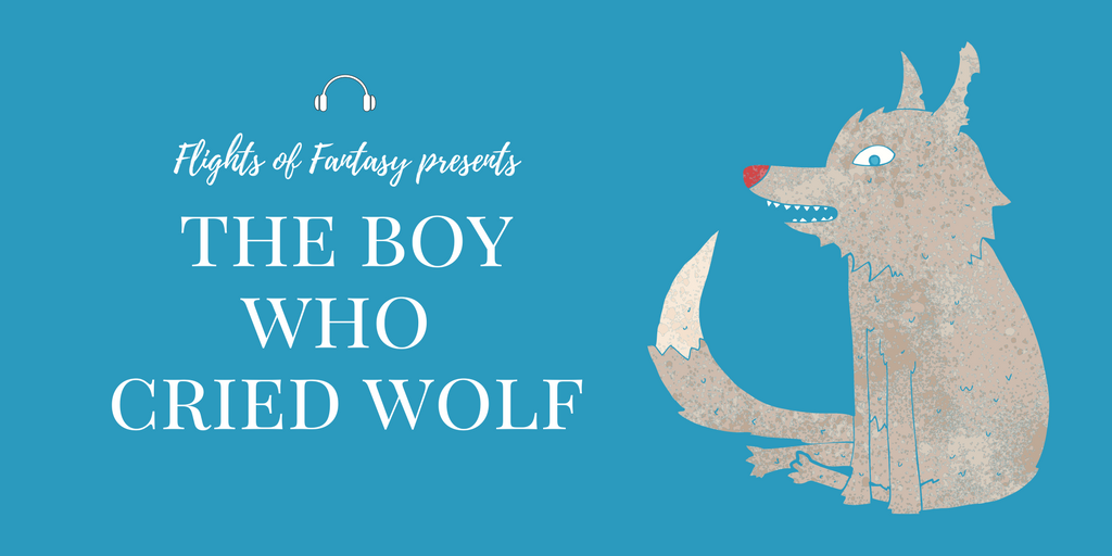 Flights of Fantasy The Boy Who Cried Wolf
